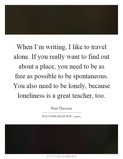Find Who Want To Travel When I M Writing I Like To Travel Alone If You Really Picture Quotes