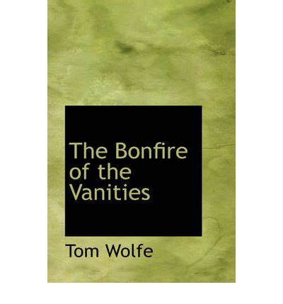 Author Bonfire Of The Vanities by The Bonfire Of The Vanities Tom Wolfe 9780559632686