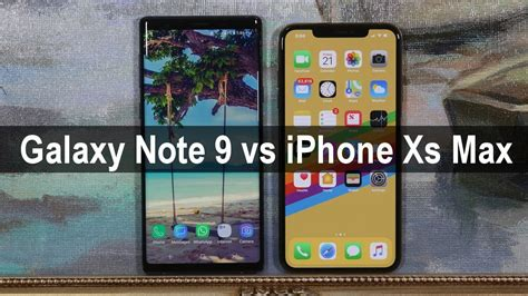 galaxy note 9 vs iphone xs max comparison