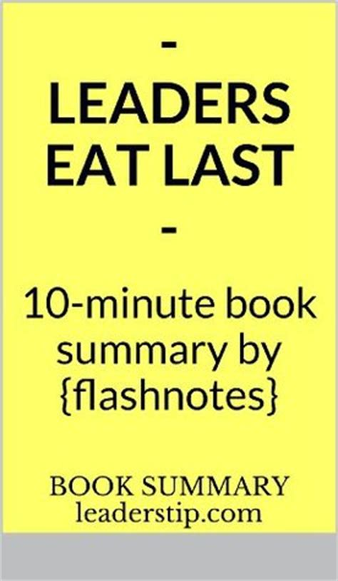 Leaders Eat Last leaders eat last why some teams pull together and others don t 10 minute book summaries by