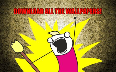 All The X Meme - download all the wallpapers wallpaper meme wallpapers