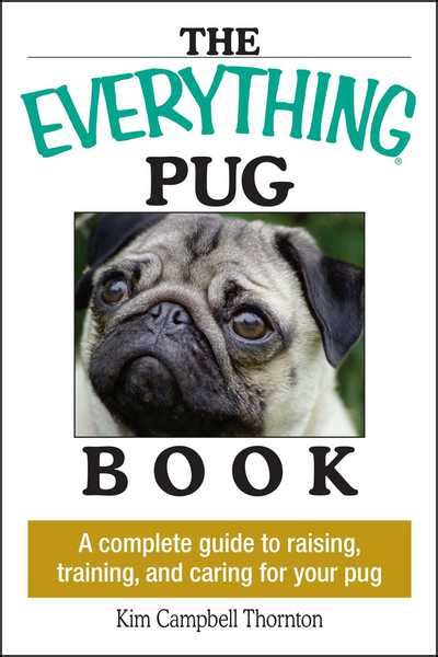 pug books free the everything pug book a complete guide to raising and caring for your