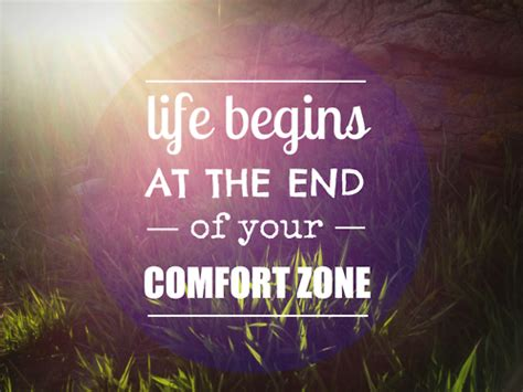 life begins when you get out of your comfort zone tips on getting out of your comfort zone come take a