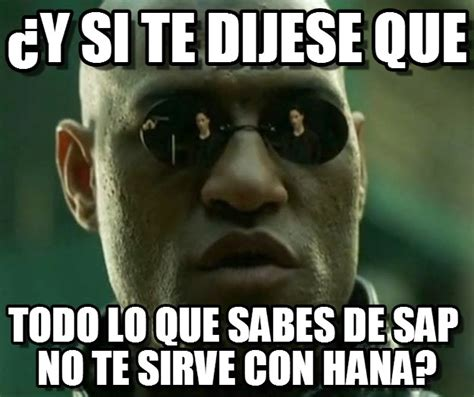 Sap Memes - 191 y si te dijese que what if i told you meme en memegen