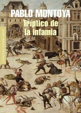 trptico de la infamia tr 237 ptico de la infamia de pablo montoya premio internacional de novela r 243 mulo gallegos