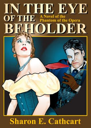 novellas the eye the in the eye of the beholder a novel of the phantom of the opera by sharon e cathcart reviews