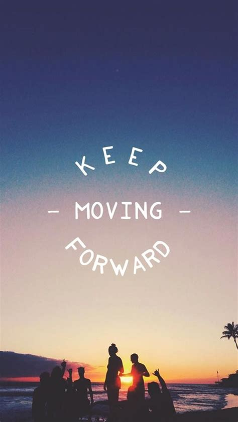 inspirational wallpaper for iphone 5 keep moving forward tap to see more inspiring wonderful