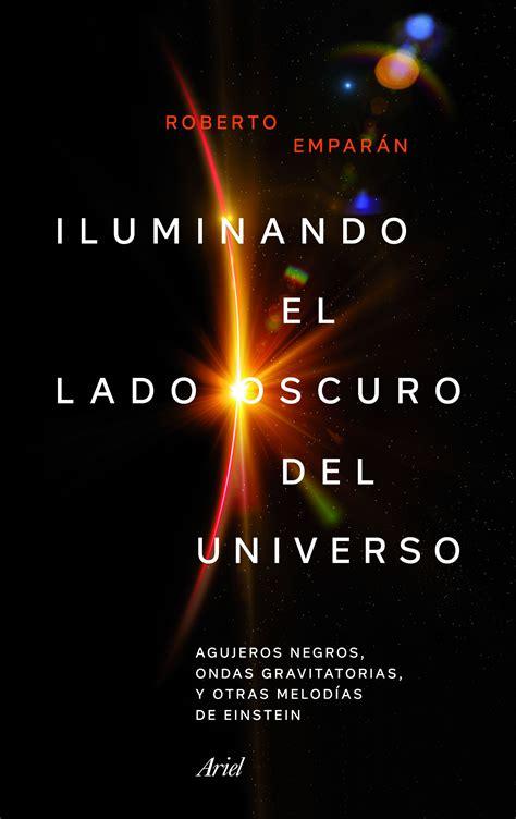 leer libro el universo en tu mano un viaje extraordinario a los limites del tiempo y el espacio en linea para descargar iluminando el lado oscuro del universo planeta de libros