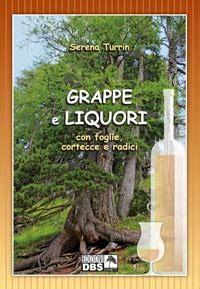liquori da fare in casa grappe e liquori con foglie cortecce radici ricette