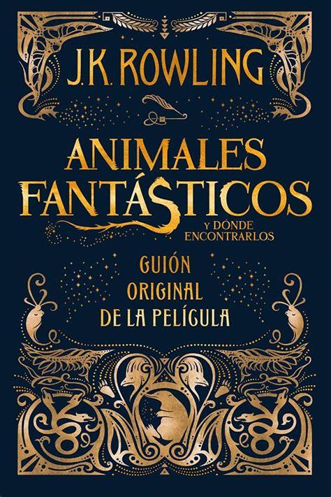 libro animales fantasticos y donde chaos angeles salamandra publicar 225 el gui 243 n de animales fant 225 sticos y d 243 nde encontrarlos