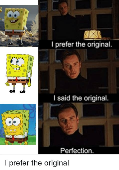 Original Meme Photos - i prefer the original i said the original perfection