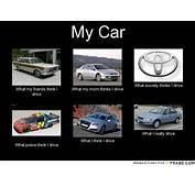 My Car  Meme Generator What I Do