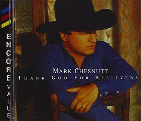 mark chesnutt thank god for believers mark chesnutt fun music information facts trivia lyrics