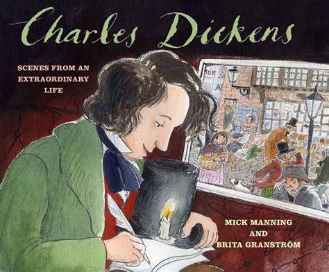 biography of charles dickens book charles dickens mick manning brita granstr 246 m award