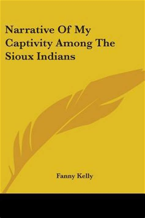 my among the indians books narrative of my captivity among the sioux indians by