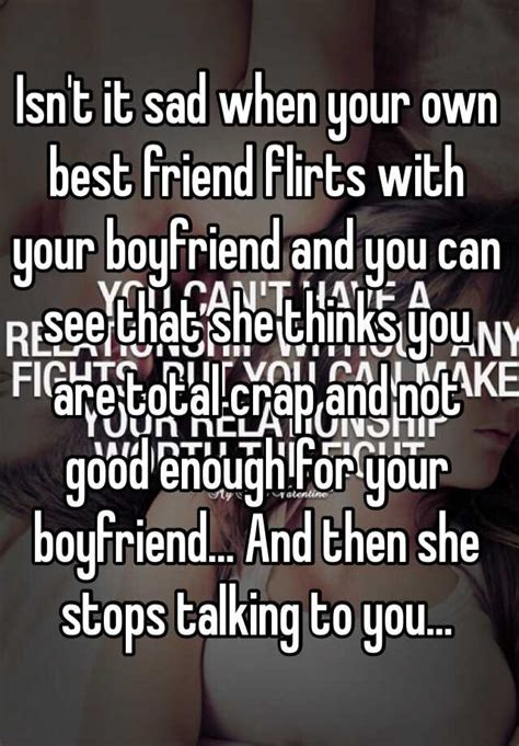 8 Reasons Your Friends Your Boyfriend by Isn T It Sad When Your Own Best Friend Flirts With Your