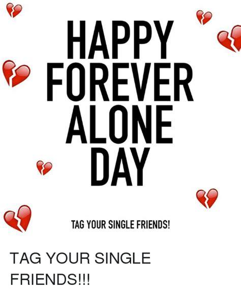 forever alone day 25 best memes about single friend single friend memes