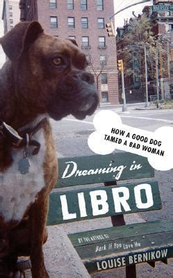libro dogdogs dreaming in libro how a good dog tamed a bad woman by louise bernikow reviews discussion