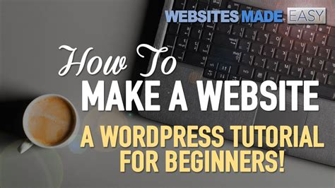 tutorial website making wordpress tutorial for beginners how to make a website