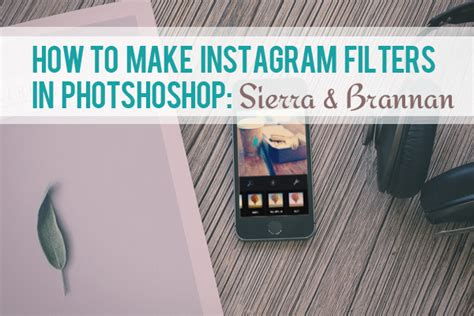 photoshop tutorial instagram filters how to make instagram filters in photoshop sierra brannan