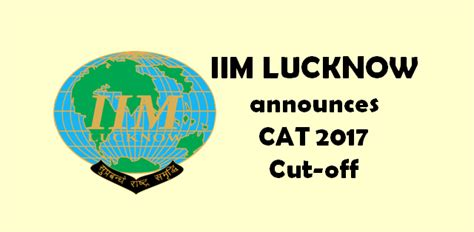 Iim Ahmedabad Cut 2017 For Mba by Iim Lucknow Announces Cat 2017 Cut