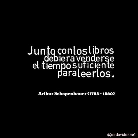 schopenhauer y los aos 8483830914 236 best frases y citas c 233 lebres images on quotes book lovers and books