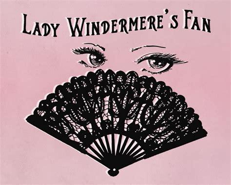 1451014864 lady windermere s fan a play cf theatre presents lady windermere s fan oct 26 30