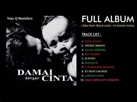download gratis mp3 tony q rastafara full album tony q rastafara damai dengan cinta full album youtube