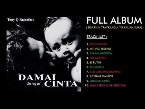 free download mp3 tony q rastafara full album rar tony q rastafara damai dengan cinta full album youtube