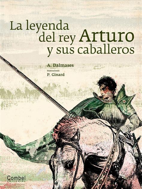 la leyenda del rey la leyenda del rey arturo y sus caballeros gretel