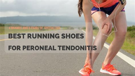 running shoes for peroneal tendonitis 4 brands and 5 pairs of specialized best running shoes for