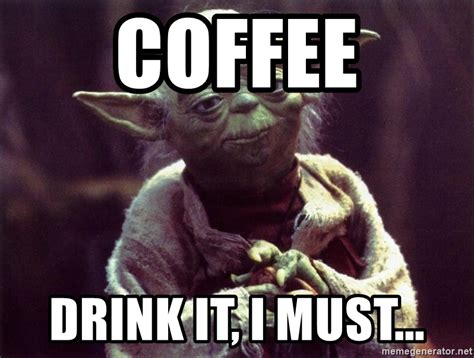 Meme Generator Yoda - coffee drink it i must yoda meme generator