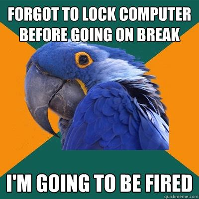 Lock Your Computer Meme - forgot to lock computer before going on break i m going to