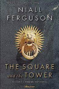 the square and the tower networks and power from the freemasons to books review the square and the tower networks hierarchies