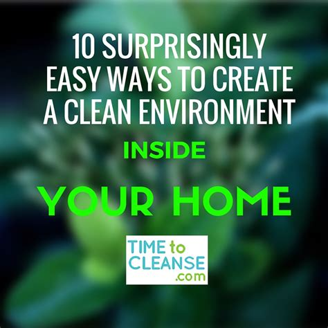 Clean Inside Detox by 10 Easy Ways To Create A Clean Environment Inside Your Home