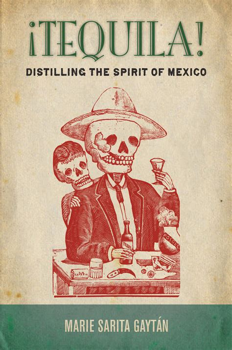 161 Tequila Distilling The Spirit Of Mexico By Marie Sarita