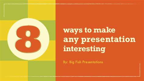 8 Ways To Make Like You by 8 Ways To Make Any Presentation Interesting