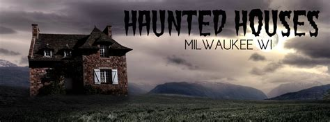 haunted houses in milwaukee wi best haunted houses milwaukee wi 2016
