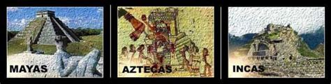 imagenes indios mayas aztecas e incas grandes e importantes civilizaciones americanas mayas