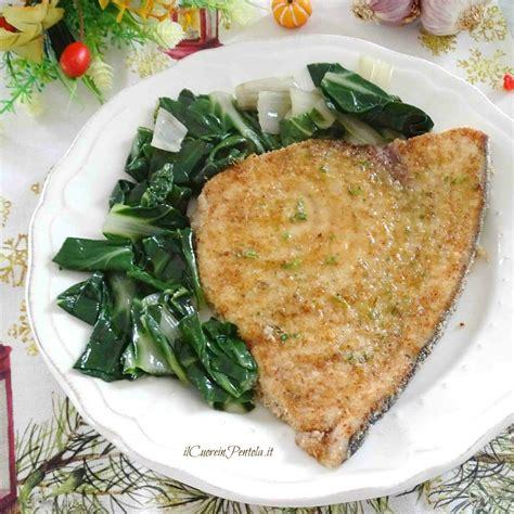 ricetta per cucinare il pesce spada pesce spada impanato alla siciliana ricetta il cuore in