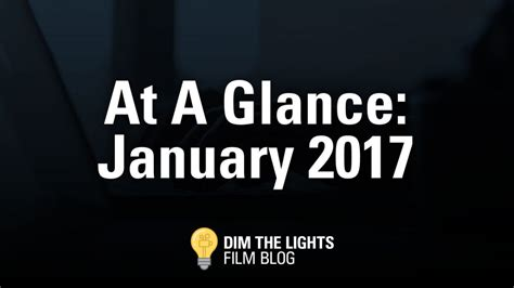 film 2017 january at a glance january movies 2017 dim the lights film blog