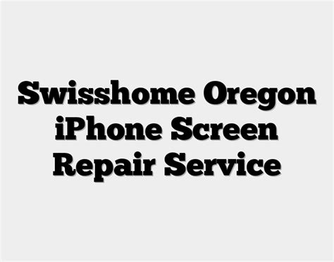 swisshome or iphone screen repair service fix your