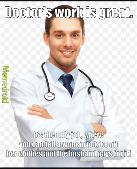 doctor memes being a doctor is awesome meme by j0el memedroid