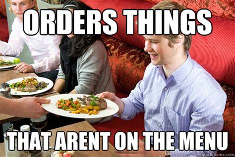 Funny Restaurant Memes - annoying restaurant customer memes quickmeme