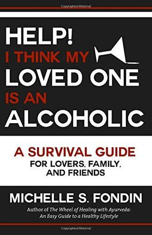 help my is a survival guide for of books help i think my loved one is an alcoholic a survival