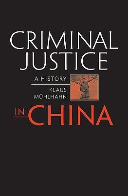 criminal justice in books criminal justice in china a history by klaus m 252 hlhahn