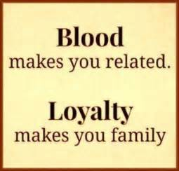 blood makes you related loyalty makes you family tattoo 63 top loyalty quotes and sayings