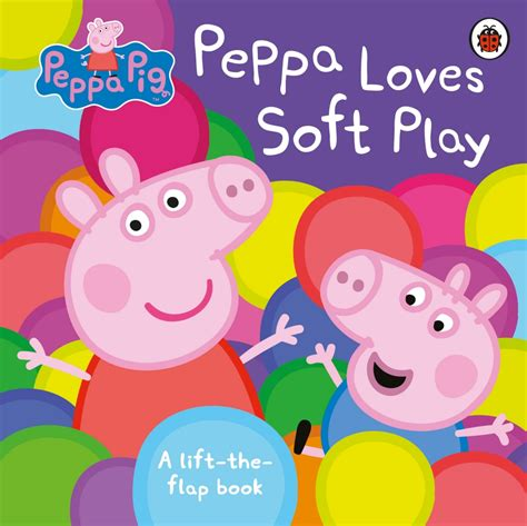 peppa pig peppa loves peppa pig peppa loves soft play lift the flap book by