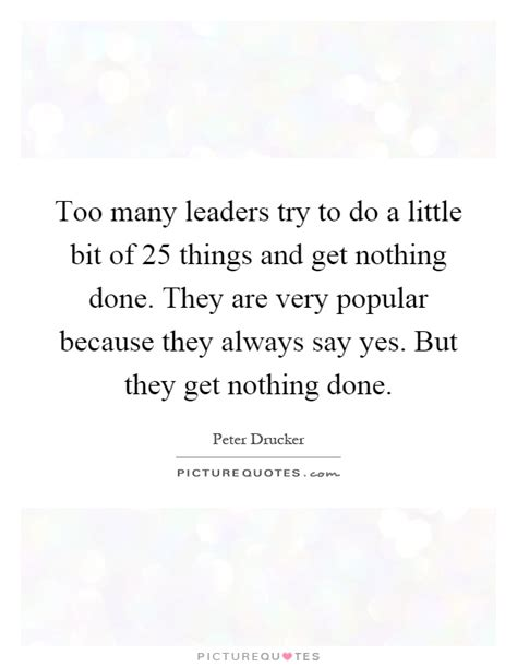 They Say Nothing But Yes by Many Leaders Try To Do A Bit Of 25 Things And