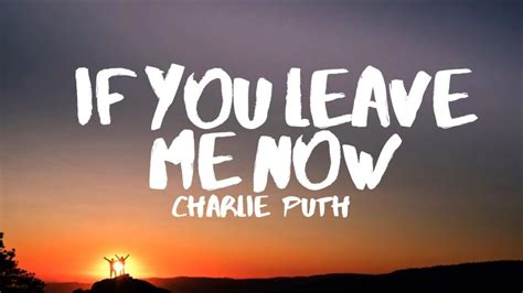 charlie puth if you leave me now lyrics charlie puth if you leave me now lyrics feat boyz